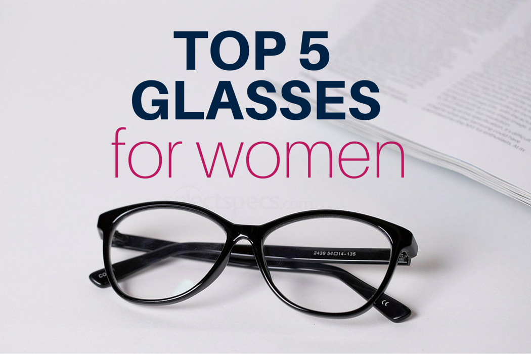 Top 5 Glasses for Women | Fashion & Lifestyle - SelectSpecs.com