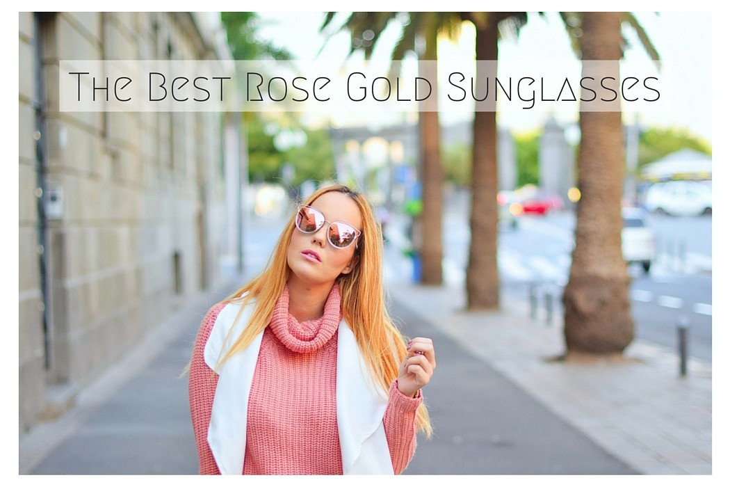 The Best Rose Gold Sunglasses