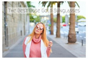 From iPhone to Eyewear: The Best Rose Gold Sunglasses